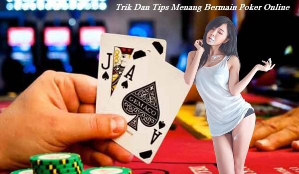 Trik Dan Tips Menang Bermain Poker Online